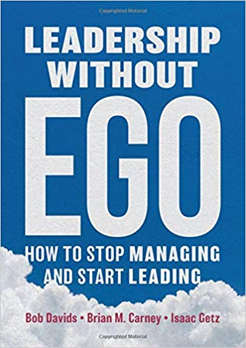 Leadership without Ego: How to Stop Managing and Start Leading