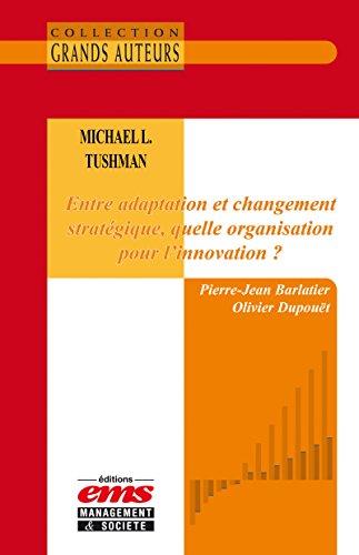 Michael L. Tushman - Entre adaptation et changement stratégique, quelle organisation pour l'innovation ?