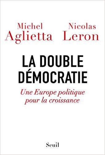 La Double Démocratie. Une Europe politique pour la croissance