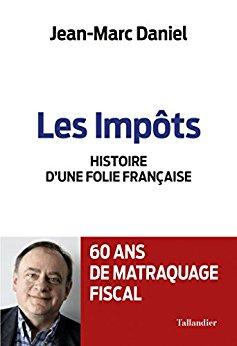 Les impôts: Histoire d'une folie Française