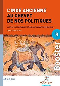 L'Inde ancienne au chevet de nos politiques: L'art de la gouvernance selon l'Arthashâstra de Kautilya