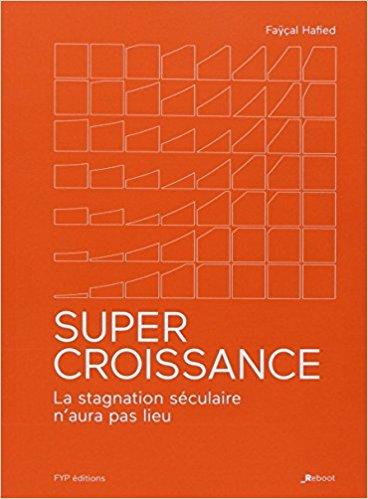 Super Croissance – La stagnation séculaire n'aura pas lieu