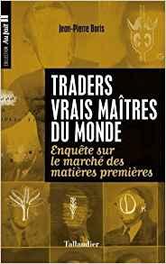 Traders, vrais maîtres du monde : Enquête sur le marché des matières premières