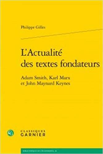 L'Actualité des textes fondateurs : Adam Smith, Karl Marx et John Maynard Keynes