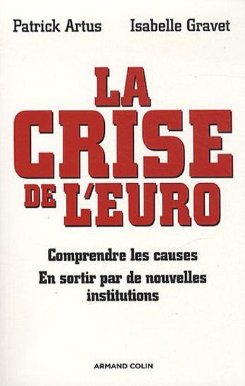 La crise de l'euro: Comprendre les causes - En sortir par de nouvelles institutions