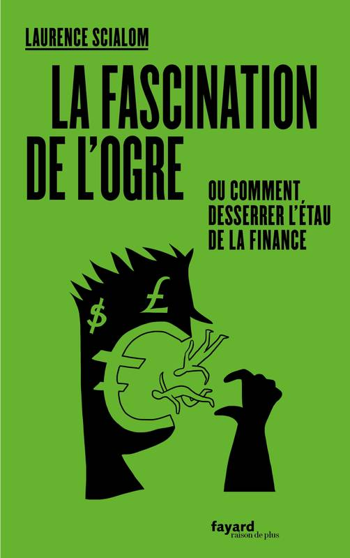 La fascination de l'ogre: ou comment desserrer l'étau de la finance