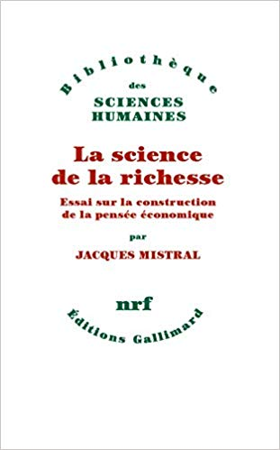 La science de la richesse: Essai sur la construction de la pensée économique