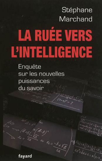 La Ruée vers l'intelligence: Enquête sur les nouvelles puissances du savoir