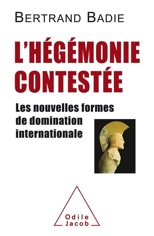L'hégémonie contestée: Les nouvelles formes de domination internationale