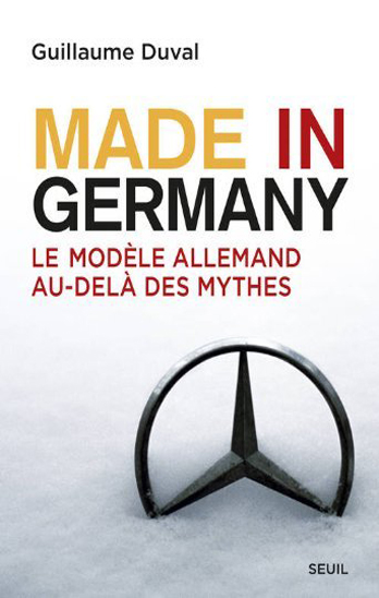 Made in Germany : Le modèle allemand au-delà des mythes