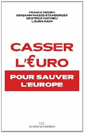 Casser l'euro : Pour sauver l'Europe