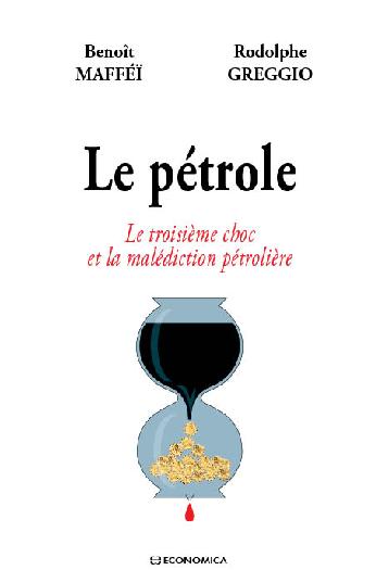 Le Pétrole: le Troisieme Choc et la Malédiction Petrolière
