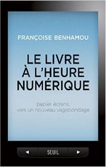 Le livre à l'heure numérique : Papier, écrans, vers un nouveau vagabondage