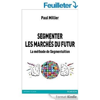 Segmenter les marchés du futur: La méthode de segmentuition