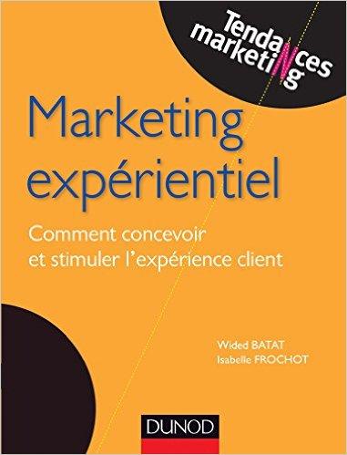 Marketing expérientiel - Comment concevoir et stimuler l'expérience client