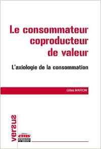 Le consommateur coproducteur de valeur : L'axiologie de la consommation