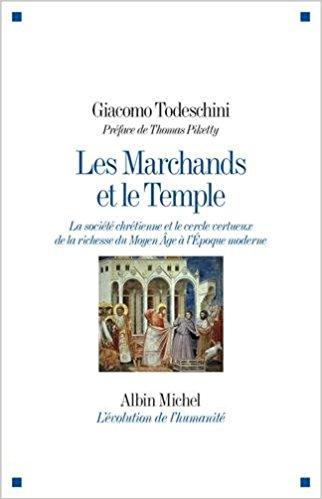 Les Marchands et le Temple: La société chrétienne et le cercle vertueux de la richesse du Moyen Âge à l'Epoque moderne