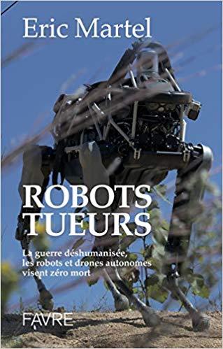 Robots tueurs - La guerre déshumanisée, les robots et drones autonomes visent zéro mort