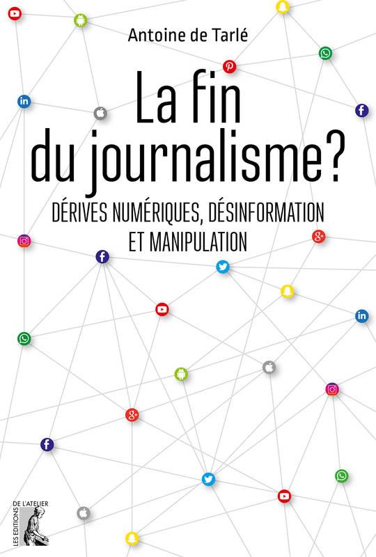 La fin du journalisme ? : Dérives numériques, désinformation et manipulation