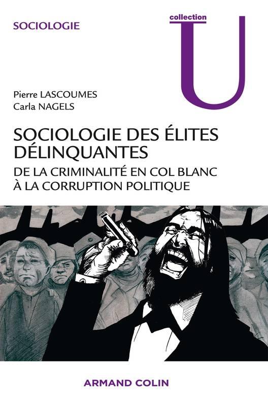 Sociologie des élites délinquantes - De la criminalité en col blanc à la corruption politique