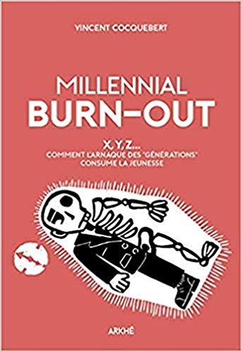 Millennial Burn-Out: X, Y, Z... Comment l'arnaque des « générations » consume la jeunesse