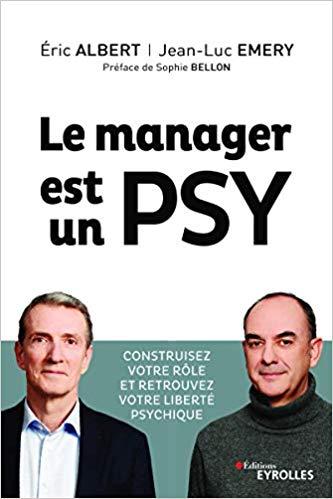 Le manager est un psy: Construire votre rôle et retrouvez votre liberté psychique