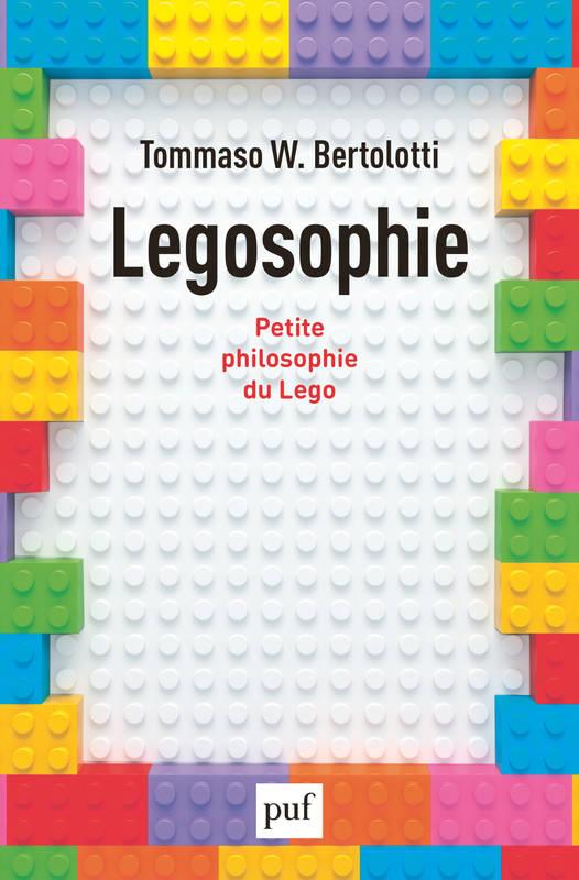 Legosophie. Petite philosophie du Lego