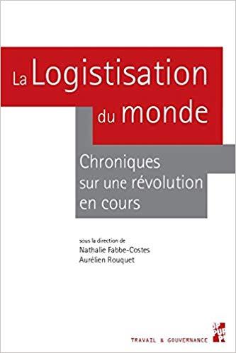 La logistisation du monde : Chroniques sur une révolution en cours