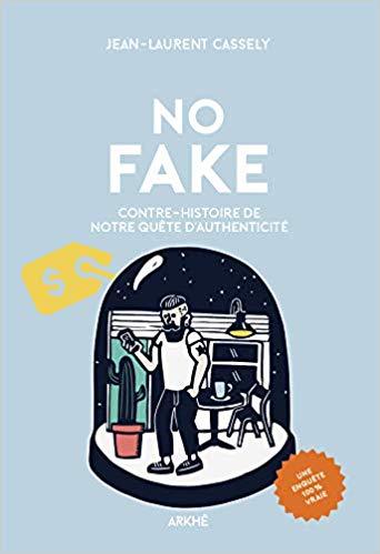 NO FAKE: Contre-histoire de notre quête d'authenticité