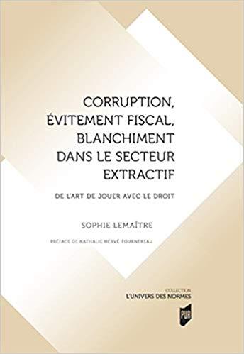 Corruption, évitement fiscal, blanchiment dans le secteur extractif: De l'art de jouer avec le droit