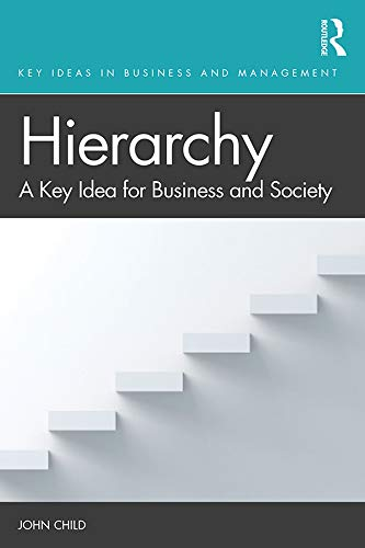 Hierarchy : A Key Idea for Business and Society