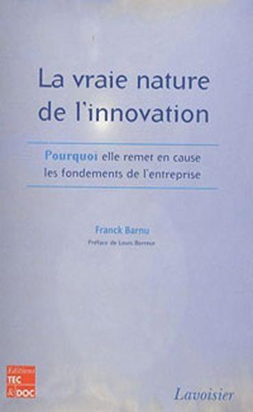 La vraie nature de l'innovation : Pourquoi elle remet en cause les fondements de l'entreprise